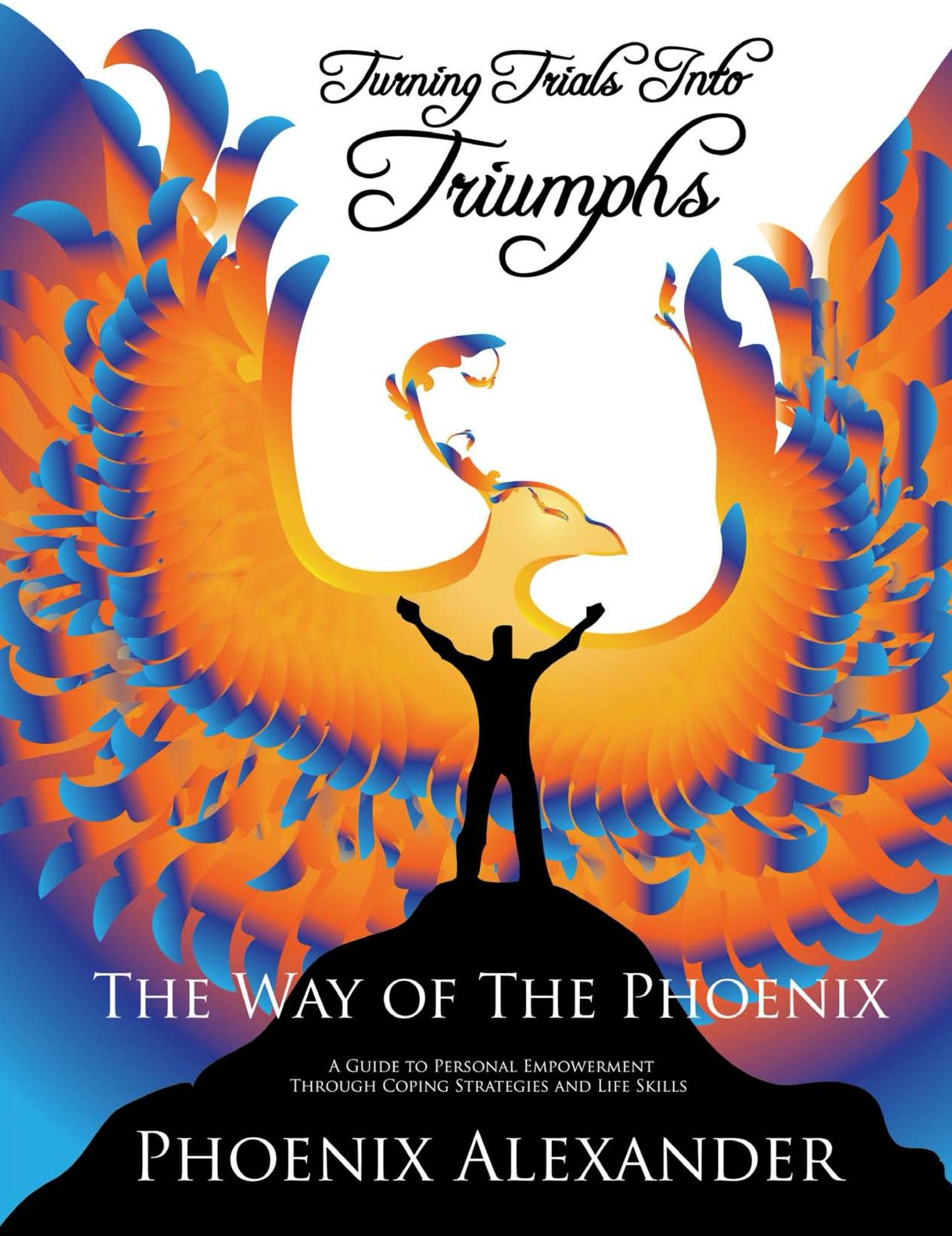 Turning Trials Into Triumphs: The Way Of The Phoenix